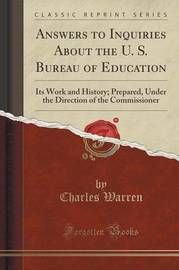 Answers to Inquiries about the U. S. Bureau of Education by Charles Warren