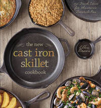 The New Cast Iron Skillet Cookbook by Ellen Brown