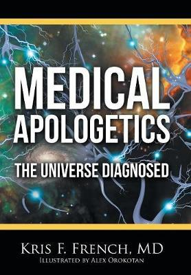 Medical Apologetics by Kris F French MD