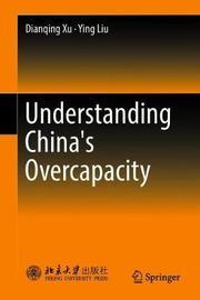 Understanding China's Overcapacity by Dianqing Xu