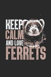 Keep Calm And Love Ferrets by Ferret Publishing