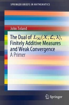 The Dual of L (X,L, ), Finitely Additive Measures and Weak Convergence by John Toland