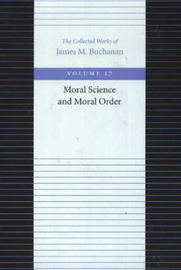 The Moral Science and Moral Order by James M Buchanan image