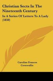 Christian Sects In The Nineteenth Century: In A Series Of Letters To A Lady (1850) by Caroline Frances Cornwallis image