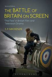 The Battle of Britain on Screen by S.P. Mackenzie