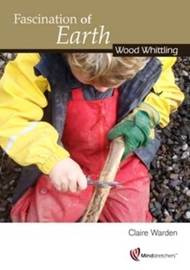 Fascination of Earth: Wood Whittling by Claire Warden