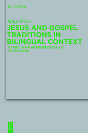 Jesus and Gospel Traditions in Bilingual Context by Sang-Il Lee