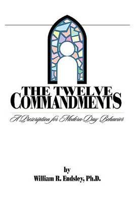 Twelve Commandments by William R. Endsley