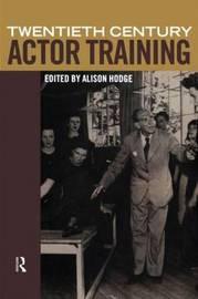 Twentieth Century Actor Training by Alison Hodge image