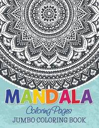 Mandala Coloring Pages (Jumbo Coloring Book) by Speedy Publishing LLC