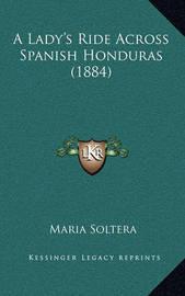 A Lady's Ride Across Spanish Honduras (1884) by Maria Soltera