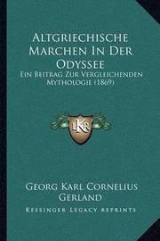 Altgriechische Marchen in Der Odyssee: Ein Beitrag Zur Vergleichenden Mythologie (1869) by Georg Karl Cornelius Gerland