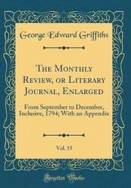 The Monthly Review, or Literary Journal, Enlarged, Vol. 15 by George Edward Griffiths image