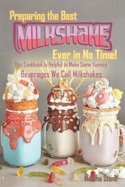 Preparing the Best Milkshakes Ever in No Time! by Martha Stone