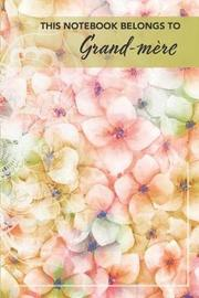 This Notebook Belongs To Grand-mere by T a Sperry