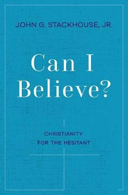 Can I Believe? by John G. Stackhouse