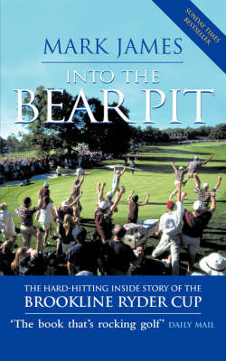 Into the Bear Pit: The Hard-hitting Inside Story of the Brookline Ryder Cup by Mark James image