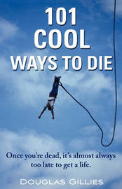 101 Cool Ways to Die by Douglas Gillies image