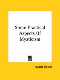 Some Practical Aspects of Mysticism by Rudolf Steiner