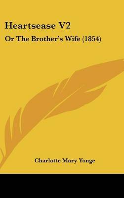 Heartsease V2: Or the Brother's Wife (1854) by Charlotte Mary Yonge image