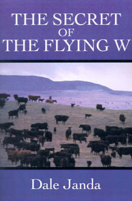 The Secret of the Flying W by Dale Janda