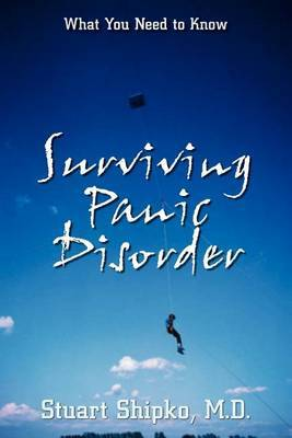 Surviving Panic Disorder: What You Need to Know by Stuart Shipko M.D.