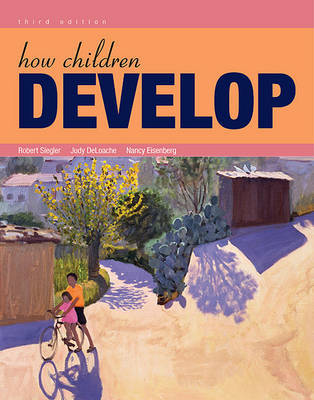 How Children Develop by University Robert S Siegler (Carnegie Mellon University, Pittsburgh, PA Carnegie Mellon University Carnegie Mellon University, Pittsburgh, PA Carnegie