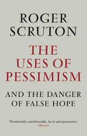 The Uses of Pessimism by Roger Scruton image