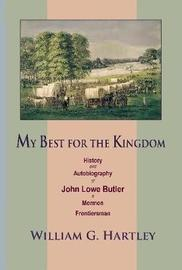 My Best for the Kingdom: History and Autobiography of John Lowe Butler, a Mormon Frontiersman by William G. Hartley