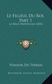 Le Filleul Du Roi, Part 1: La Belle Provencale (1876) by Ponson du Terrail