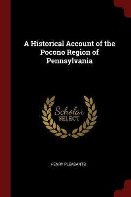 A Historical Account of the Pocono Region of Pennsylvania by Henry Pleasants