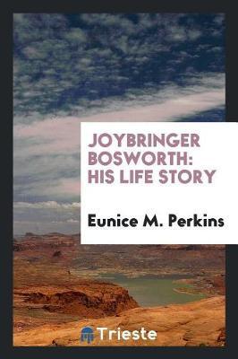 Joybringer Bosworth by Eunice M. Perkins