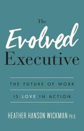 The Evolved Executive by Heather Hanson Wickman Phd image