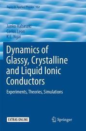 Dynamics of Glassy, Crystalline and Liquid Ionic Conductors by Junko Habasaki