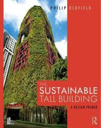 The Sustainable Tall Building by Philip Oldfield