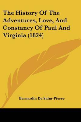 The History Of The Adventures, Love, And Constancy Of Paul And Virginia (1824) by Bernardin De Saint Pierre image