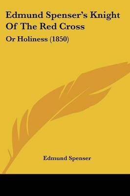 Edmund Spenser's Knight Of The Red Cross: Or Holiness (1850) by Edmund Spenser image