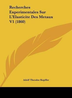 Recherches Experimentales Sur L'Elasticite Des Metaux V1 (1860) by Adolf Theodor Kupffer