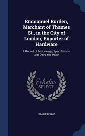 Emmanuel Burden, Merchant of Thames St., in the City of London, Exporter of Hardware by Hilaire Belloc