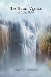 The Three Mystics of Celtic Reiki by Martyn Pentecost