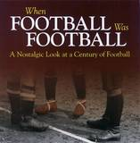 When Football Was Football: A Nostalgic Look at a Century of Football by Richard Havers