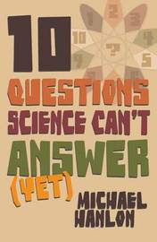 10 Questions Science Can't Answer (Yet) by Michael Hanlon