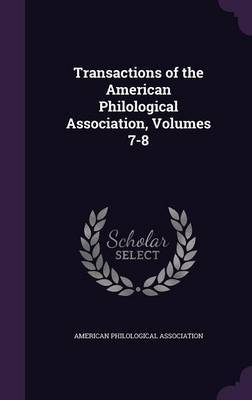 Transactions of the American Philological Association, Volumes 7-8 image