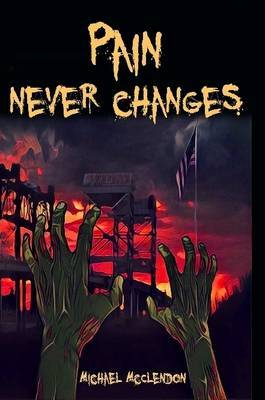 Pain Never Changes by Michael McClendon