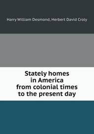 Stately Homes in America from Colonial Times to the Present Day by Herbert David Croly