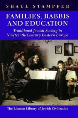 Families, Rabbis and Education: Essays on Traditional Jewish Society in Eastern Europe by Shaul Stampfer