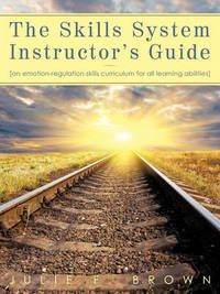 The Skills System Instructor's Guide by Julie F. Brown