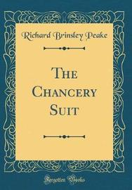 The Chancery Suit (Classic Reprint) by Richard Brinsley Peake image
