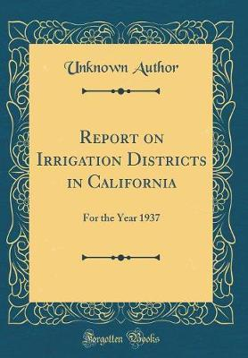 Report on Irrigation Districts in California by Unknown Author