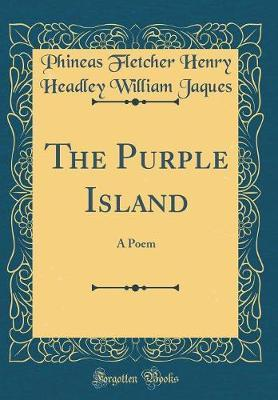 The Purple Island by Phineas Fletcher Henry Headley W Jaques